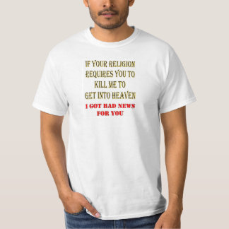 IF YOUR RELIGION REQUIRES YOU TO KILL ME T-SHIRTS