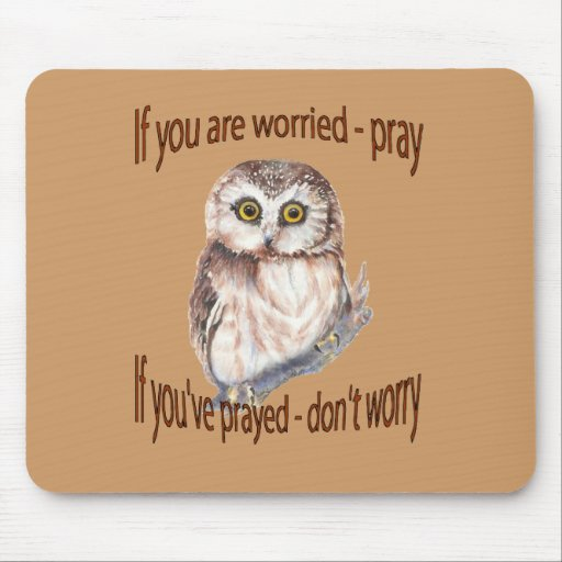 If Your Worried Pray, If you've Prayed Don't Worry Mousepads