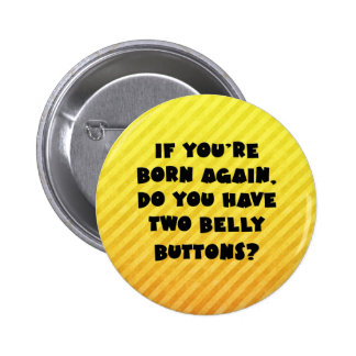 If you're born again.. 6 cm round badge