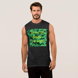 if you're buying I'm Irish Sleeveless Shirt