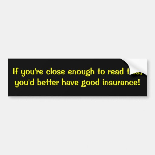 If you're close enough to read this, bumper stickers