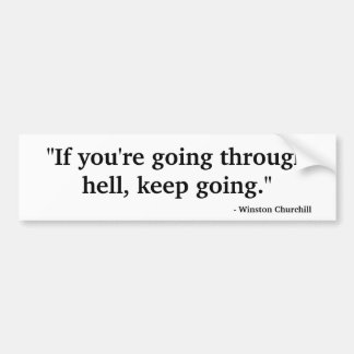 """If you're going through hell ..."" Bumper Sticker"
