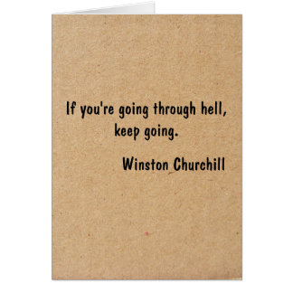 If you're going through hell, keep going. card