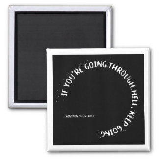 """""""If You're Going Through Hell, Keep Going"""" Square Magnet"""