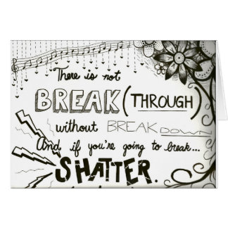 """""""If You're Going to Break, Shatter"""" Greeting Card"""