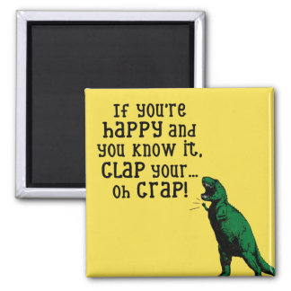 If you're HAPPY and you know it, CLAP.... Funny Magnet