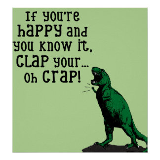 If you're HAPPY and you know it, CLAP.... Funny Poster