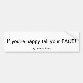 """""""If you're happy tell your FACE! by Lorette Starr  Bumper Sticker"""
