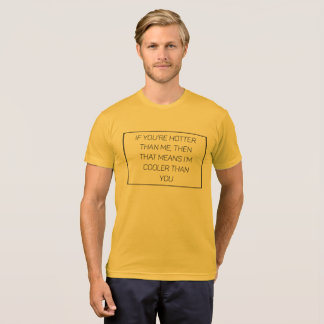 If you're hotter than me, then that means I'm cool T-Shirt