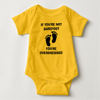 IF YOU'RE NOT BAREFOOT YOU'RE OVERDRESSED JUMPER BABY BODYSUIT