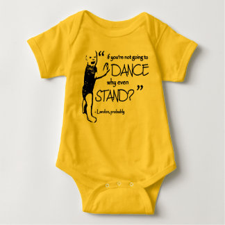 If you're not going to dance, why even stand? baby bodysuit
