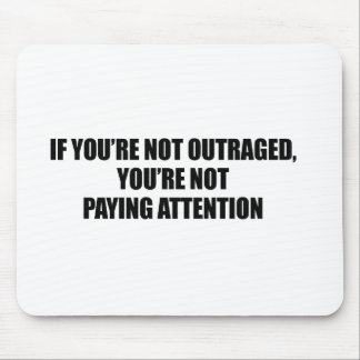 IF YOURE NOT OUTRAGED - YOURE NOT PAYING ATTENTION MOUSE PAD