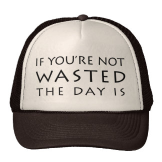 If You're Not Wasted The Day Is Trucker Hats