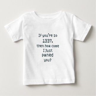 If you're so 1337, then how come I just pwned you? Shirts