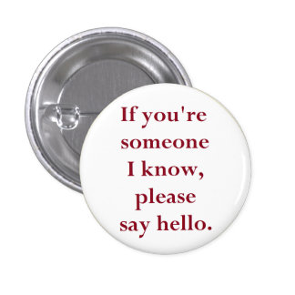 If You're Someone I Know, Please Say Hello. 3 Cm Round Badge