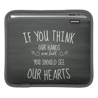If YouThink Our Hands are Full...Large Family iPad Sleeve