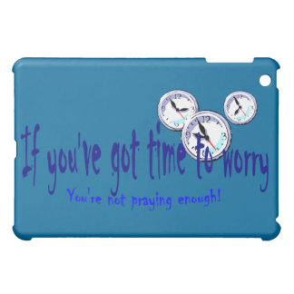 If You've Got Time to Worry... iPad Mini Case