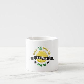 IfLife Gives You Lemons Give Up Espresso Mug