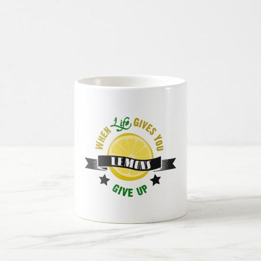 IfLife Gives You Lemons Give Up Mugs