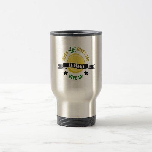 IfLife Gives You Lemons Give Up Mug