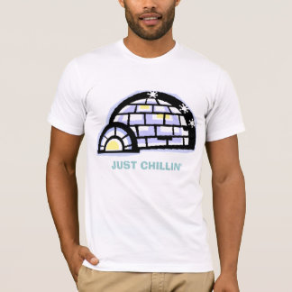 igloo, JUST CHILLIN' T-Shirt