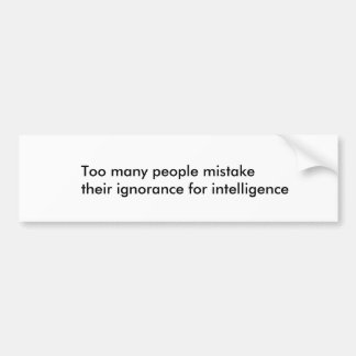 Ignorance Bumper Sticker