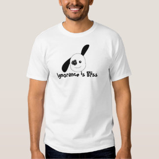 Ignorance is Bliss Tshirts