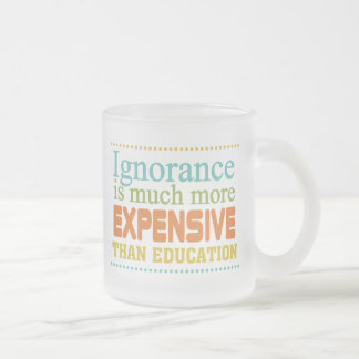 Ignorance is More Expensive Than Education Mug
