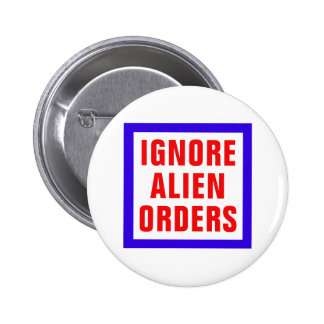 Ignore Alien Orders 6 Cm Round Badge