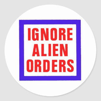 Ignore Alien Orders Round Sticker