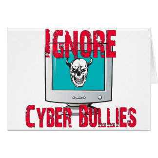 Ignore Cyber Bullies Greeting Card