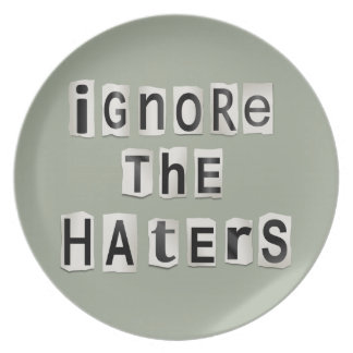 Ignore the haters. plate