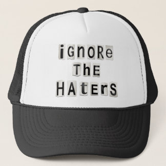 Ignore the haters. trucker hat