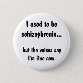 II used to be schizophrenic... 6 Cm Round Badge