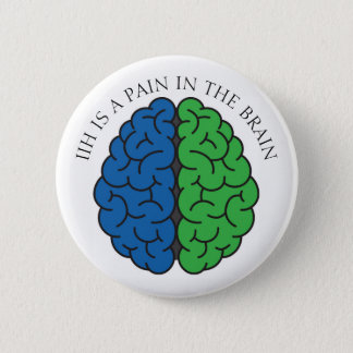 IIH Brain Pain 6 Cm Round Badge