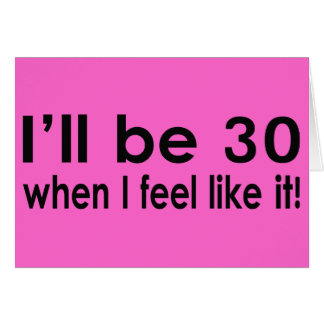 I'll be 30 when I feel like it Cards