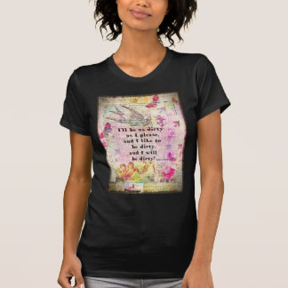 I'll be as dirty as I please EMILY BRONTE QUOTE Tee Shirts