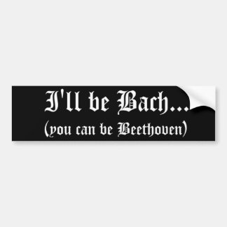 I'll be Bach... bumper sticker