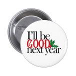 I'll be good next year 6 cm round badge