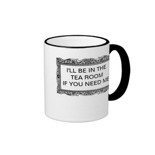 I'LL BE IN THE TEA ROOM IF YOU NEED ME MUGS
