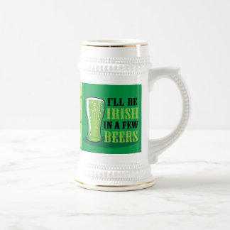 I'll Be Irish In A Few Beers Beer Stein