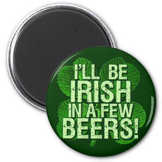 I'll Be Irish In  Few Beers 6 Cm Round Magnet