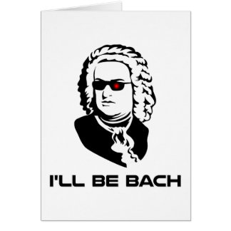 I'll Be Johann Sebastian Bach Greeting Card