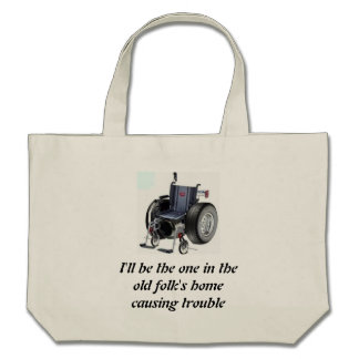 I'll be the one in the old folk's home causing... tote bags