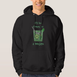 """I'll Be There in a Mojito"" Hoodie"