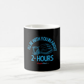 I'll Be With You in 2hrs Coffee Mug