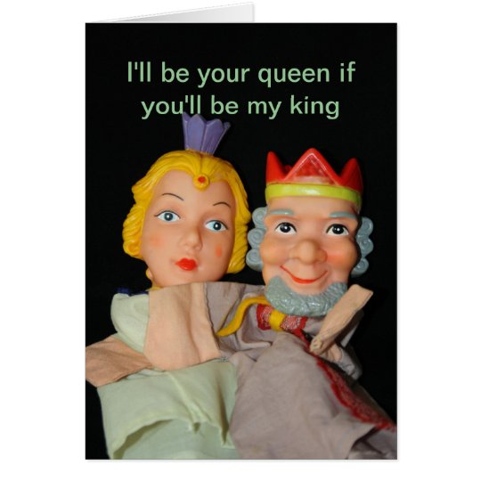 I'll be your queen if you'll be my king Card