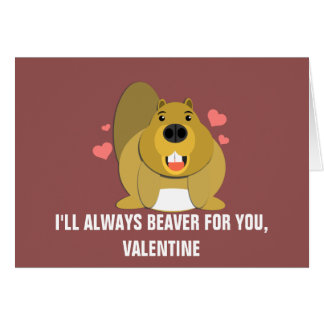 I'll Beaver For You Valentine Card