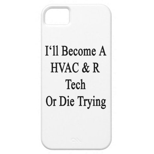 I'll Become A HVAC R Tech Or Die Trying iPhone 5 Covers