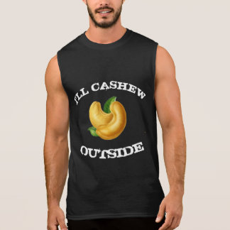 I'll Cashew Outside T Sleeveless Shirt